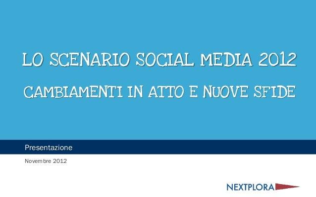 LO SCENARIO SOCIAL MEDIA 2012CAMBIAMENT I IN AT TO E NUOV E SF IDEPresentazioneNovembre 2012