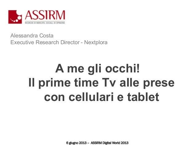 Alessandra CostaExecutive Research Director - NextploraA me gli occhi!Il prime time Tv alle presecon cellulari e tablet6 g...