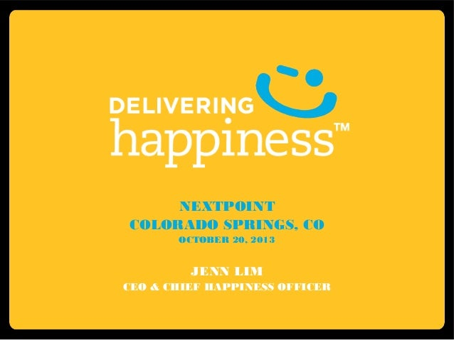 NEXTPOINT COLORADO SPRINGS, CO OCTOBER 20, 2013  JENN LIM CEO & CHIEF HAPPINESS OFFICER