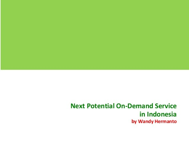 Next Potential On-Demand Service in Indonesia by Wandy Hermanto