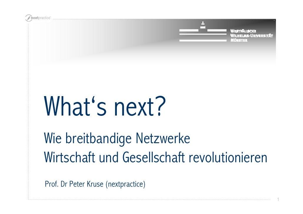 What's next? Wie breitbandige Netzwerke Wirtschaft und Gesellschaft revolutionieren Prof. Dr Peter Kruse (nextpractice)   ...