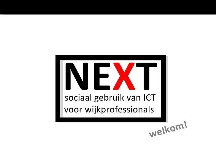 welkom! NE X T sociaal gebruik van ICT voor wijkprofessionals