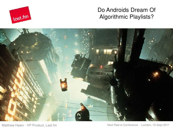 Do Androids Dream Of Algorithmic Playlists?<br />Matthew Hawn - VP Product, Last.fm<br />Next Rad.io Conference  - London,...