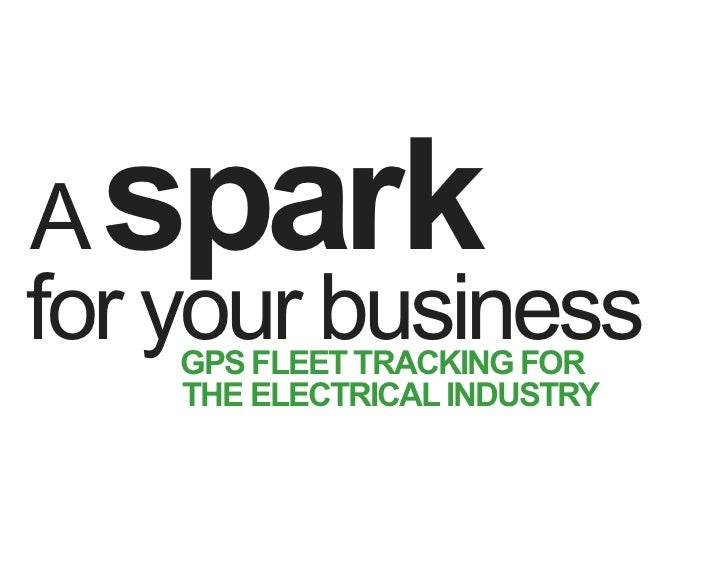A sparkfor your business    GPS FLEET TRACKING FOR    THE ELECTRICAL INDUSTRY