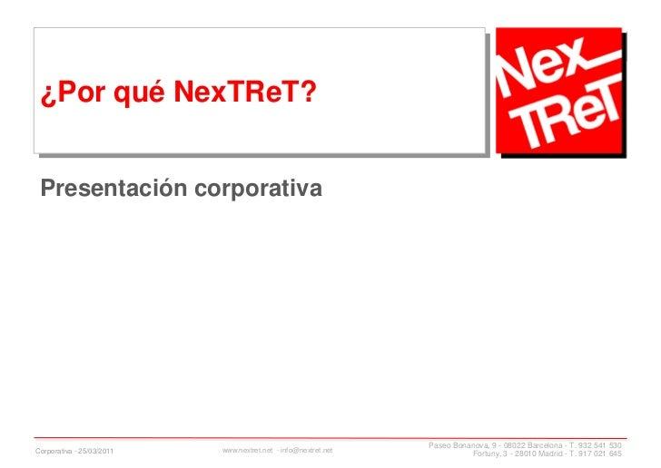 ¿Por qué NexTReT?<br />Presentación corporativa<br />Corporativa - 25/03/2011<br />