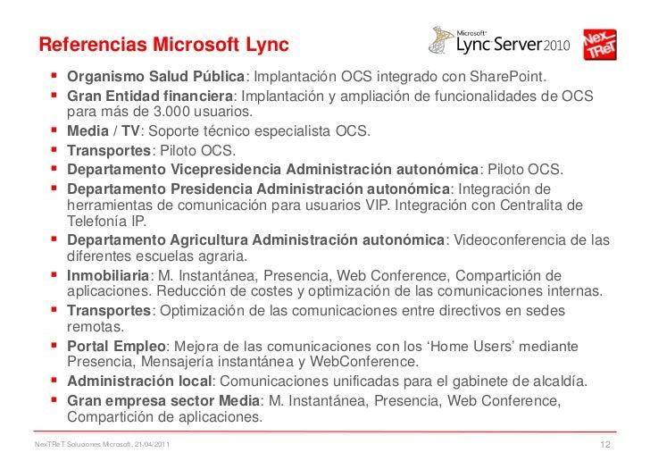 Referencias Microsoft Lync     Organismo Salud Pública: Implantación OCS integrado con SharePoint.     Gran Entidad fina...