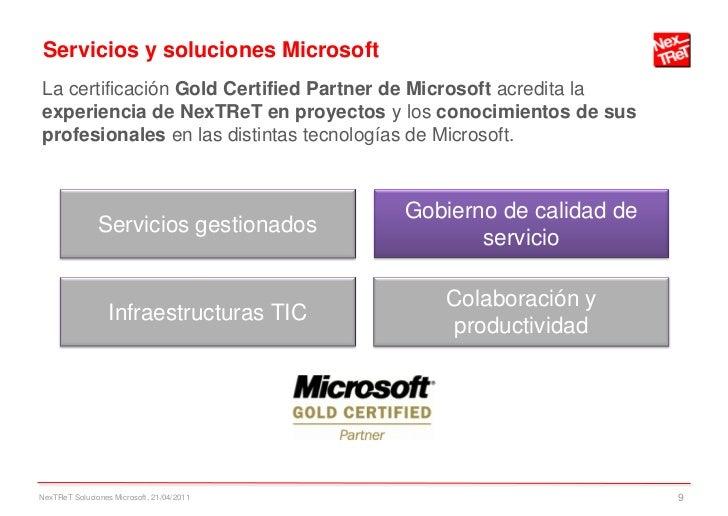 Servicios y soluciones MicrosoftLa certificación Gold Certified Partner de Microsoft acredita laexperiencia de NexTReT en ...