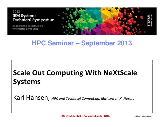 HPC Seminar – September 2013  Scale Out Computing With NeXtScale Systems Karl Hansen, HPC and Technical Computing, IBM sys...