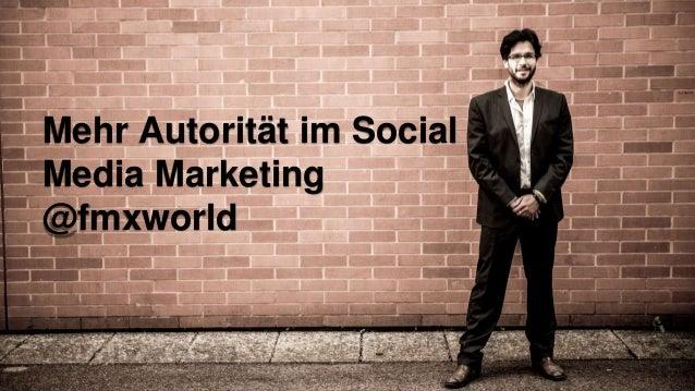 Mehr Autorität im Social Media Marketing @fmxworld