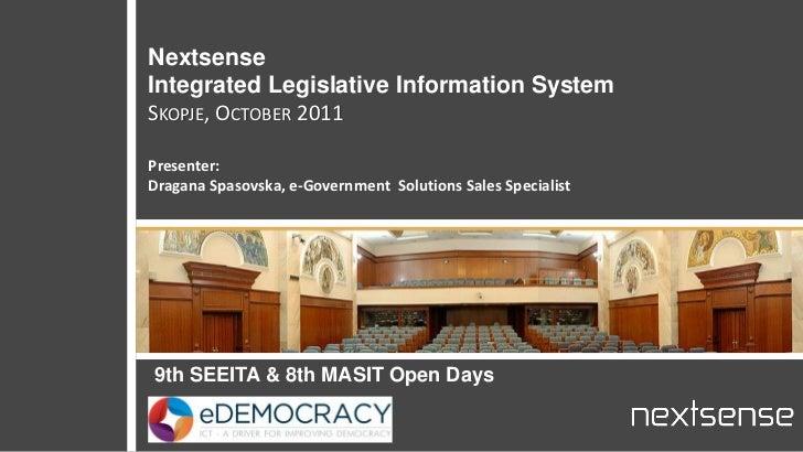 NextsenseIntegrated Legislative Information SystemSKOPJE, OCTOBER 2011Presenter:Dragana Spasovska, e-Government Solutions ...