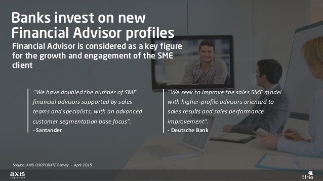 Banks invest on new Financial Advisor profiles Financial Advisor is considered as a key figure for the growth and engageme...