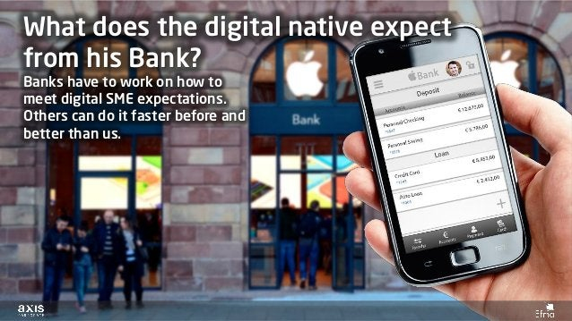 Banks have to work on how to meet digital SME expectations. Others can do it faster before and better than us. What does t...