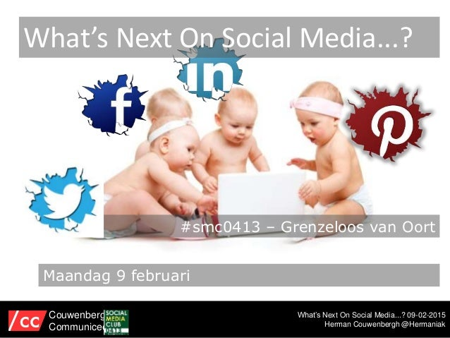 What's Next On Social Media...? 09-02-2015 Herman Couwenbergh @Hermaniak What's Next On Social Media...? Couwenbergh Commu...