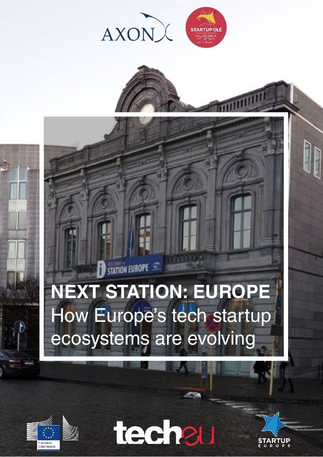 NEXT STATION: EUROPE How Europe's tech startup ecosystems are evolving