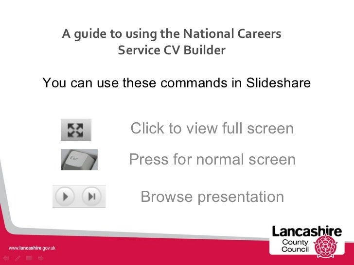 A guide to using the National Careers           Service CV BuilderYou can use these commands in Slideshare             Cli...