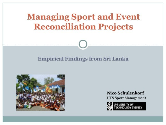 Managing Sport and Event Reconciliation Projects  Empirical Findings from Sri Lanka  Nico Schulenkorf UTS Sport Management