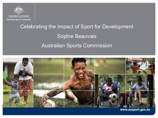 Celebrating the Impact of Sport for Development Sophie Beauvais Australian Sports Commission