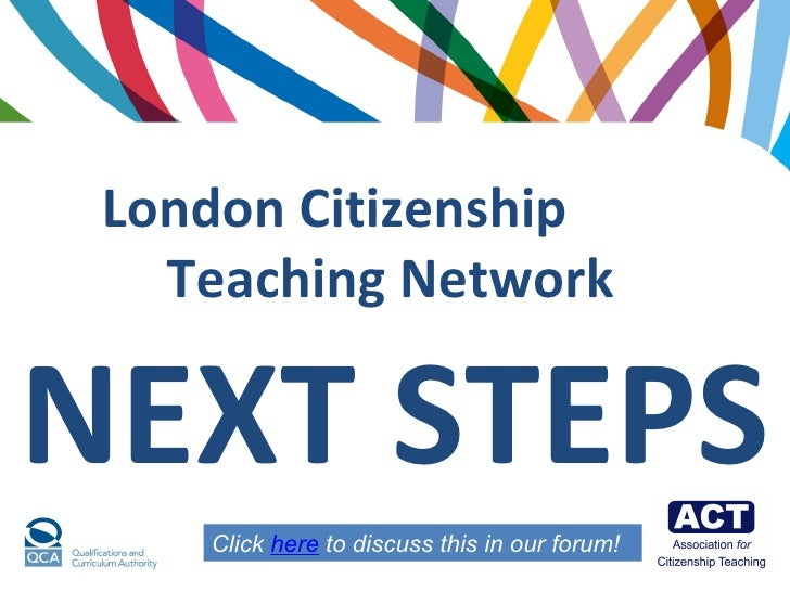 London Citizenship  Teaching Network   NEXT STEPS Click  here  to discuss this in our forum!