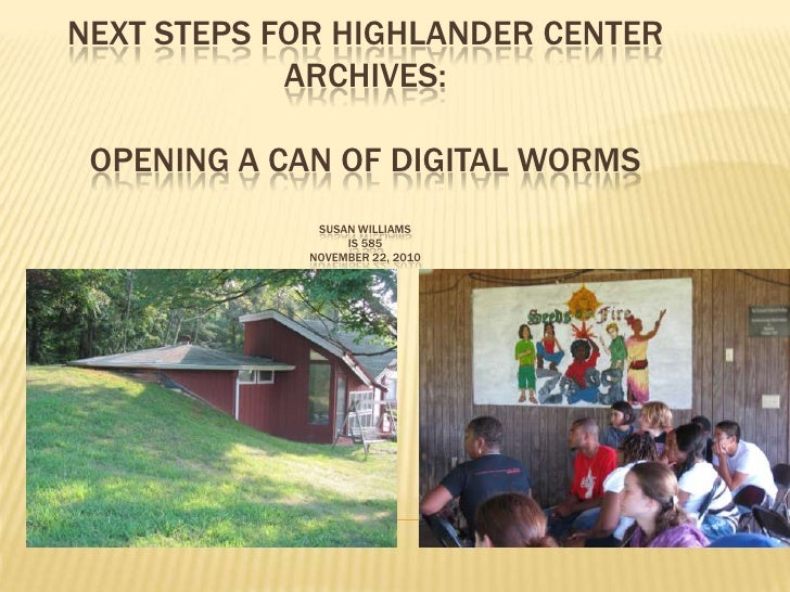 NEXT STEPS FOR HIGHLANDER CENTER            ARCHIVES: OPENING A CAN OF DIGITAL WORMS              SUSAN WILLIAMS          ...