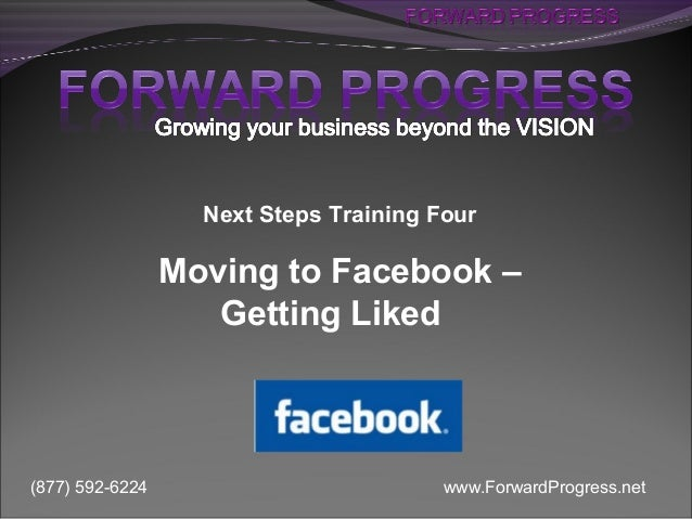 Next Steps Training Four                 Moving to Facebook –                    Getting Liked(877) 592-6224              ...