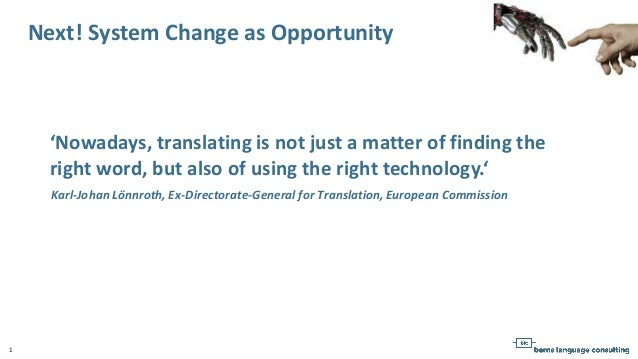 1 Next! System Change as Opportunity 'Nowadays, translating is not just a matter of finding the right word, but also of us...