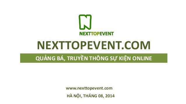 QUẢNG BÁ, TRUYỀN THÔNG SỰ KIỆN ONLINE HÀ NỘI, THÁNG 08, 2014 NEXTTOPEVENT.COM www.nexttopevent.com