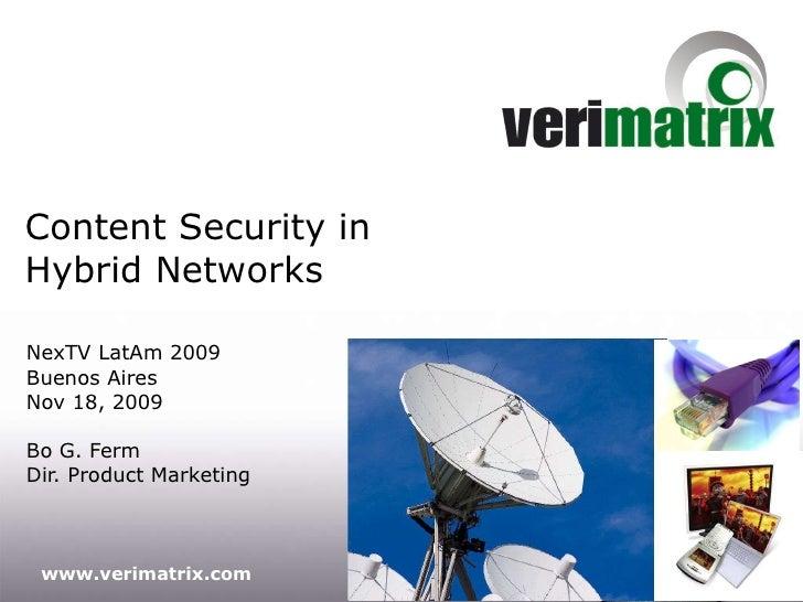 Content Security in Hybrid Networks NexTV LatAm 2009 Buenos Aires Nov 18, 2009 Bo G. Ferm Dir. Product Marketing