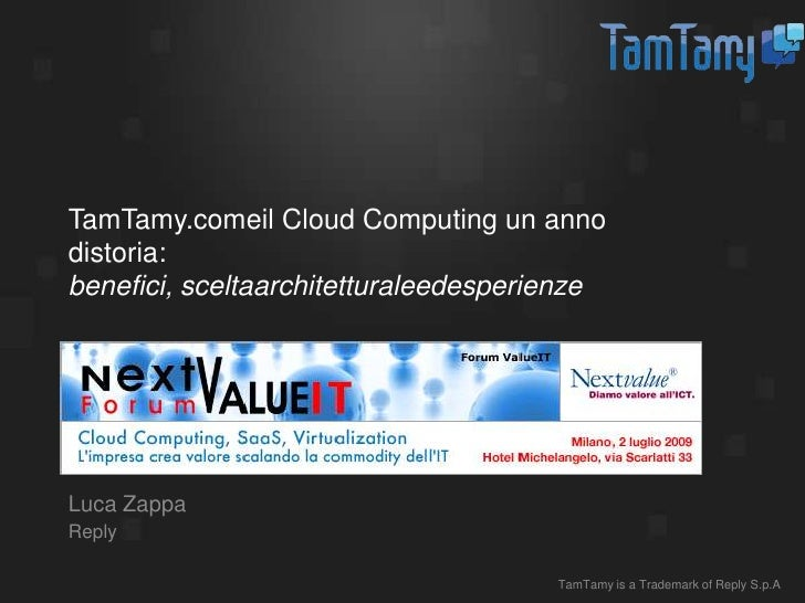 TamTamy.comeil Cloud Computing un anno distoria:benefici, sceltaarchitetturaleedesperienze<br />Luca Zappa<br />Reply<br /...