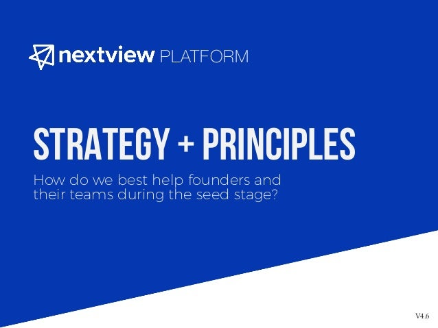 How do we best help founders and their teams during the seed stage? Strategy + Principles V4.6 PLATFORM