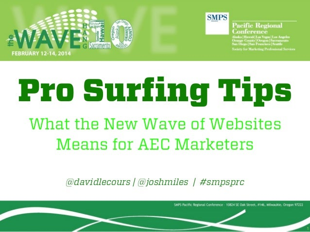 Pro Surfing Tips What the New Wave of Websites Means for AEC Marketers @davidlecours | @joshmiles | #smpsprc  1
