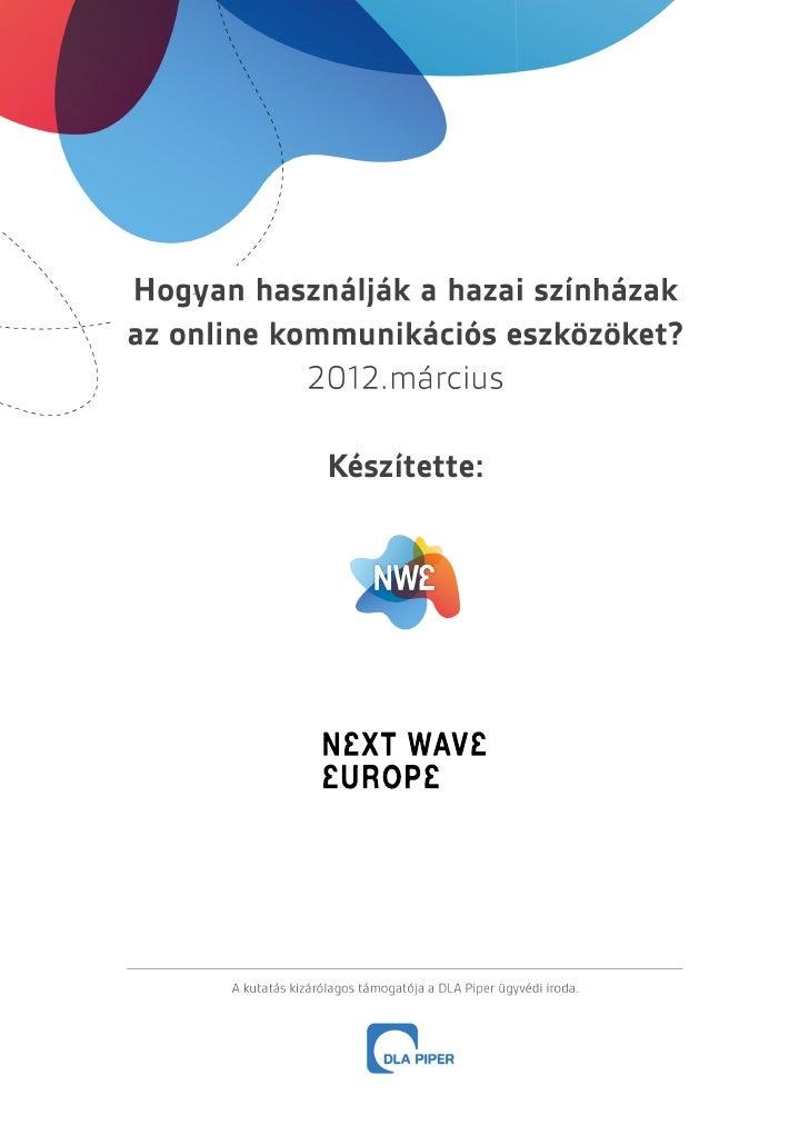 Hogyan használják a hazai színházakaz online kommunikációs eszközöket?            2012. március             Készítette: