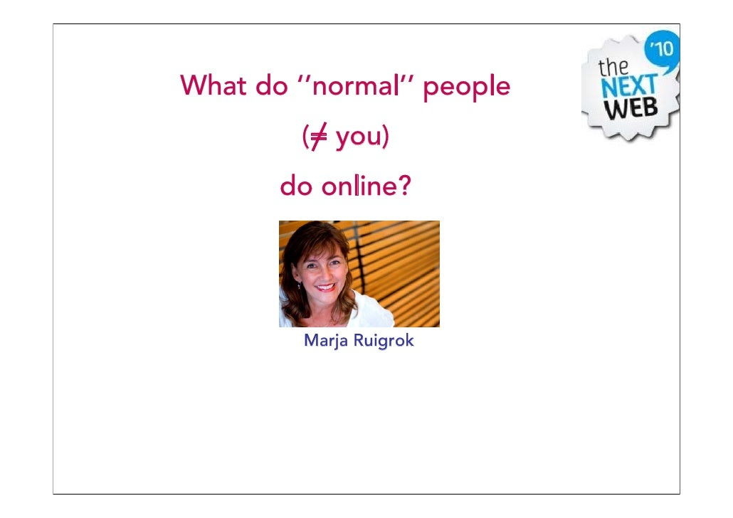 1                      What do ''normal'' people                                          (= you)                         ...