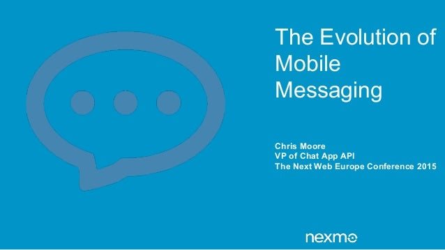 The Evolution of Mobile Messaging Chris Moore VP of Chat App API The Next Web Europe Conference 2015