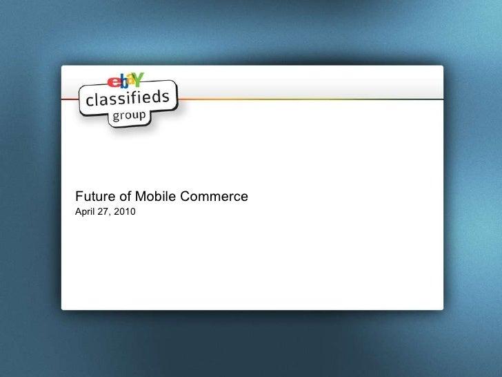 <ul><li>Future of Mobile Commerce   </li></ul><ul><li>April 27, 2010 </li></ul>