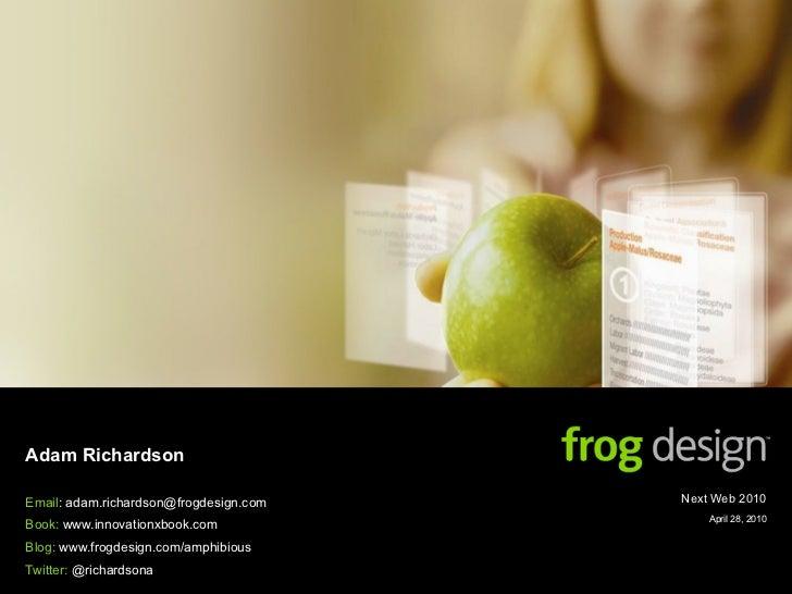 Adam Richardson  Email: adam.richardson@frogdesign.com   Next Web 2010                                             April 2...