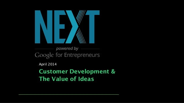Customer Development & The Value of Ideas April 2014