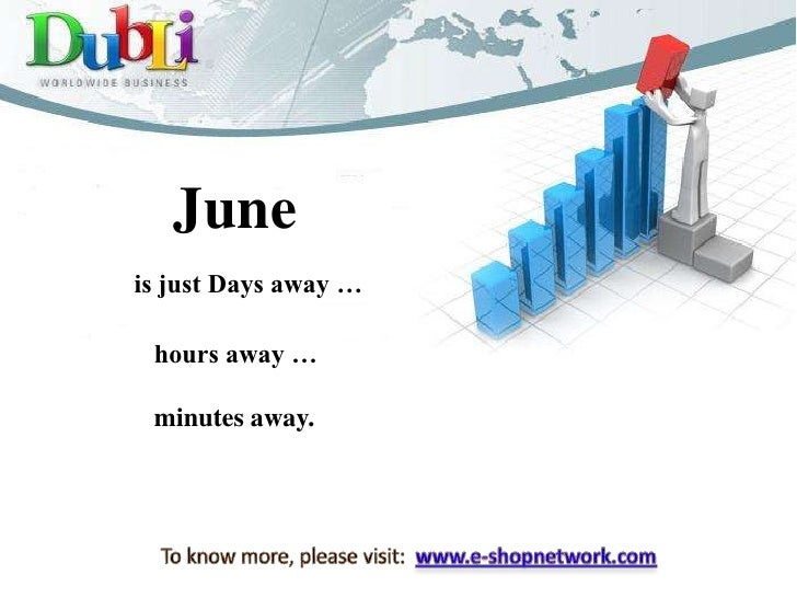 June<br />is just Days away …<br />hours away …<br />minutes away.<br />To know more, please visit:  www.e-shopnetwork.com...
