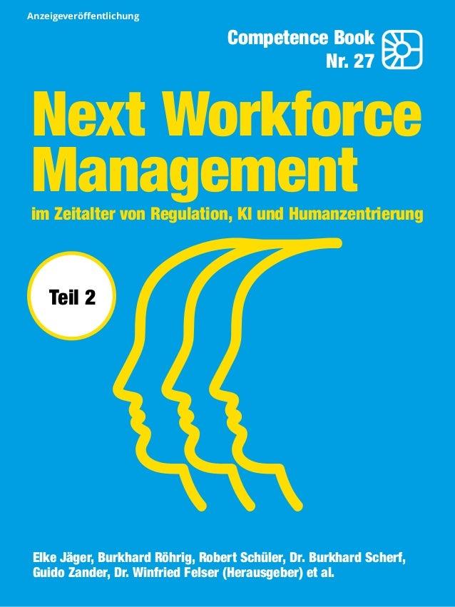 Competence Book - Next Workforce Management Thema 1 Next Workforce Managementim Zeitalter von Regulation, KI und Humanzent...