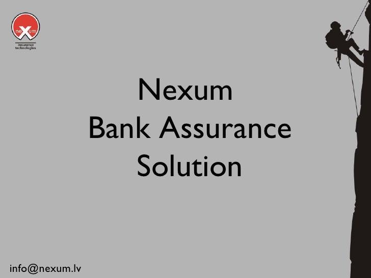 Nexum  Bank Assurance Solution <ul><li>[email_address] </li></ul>