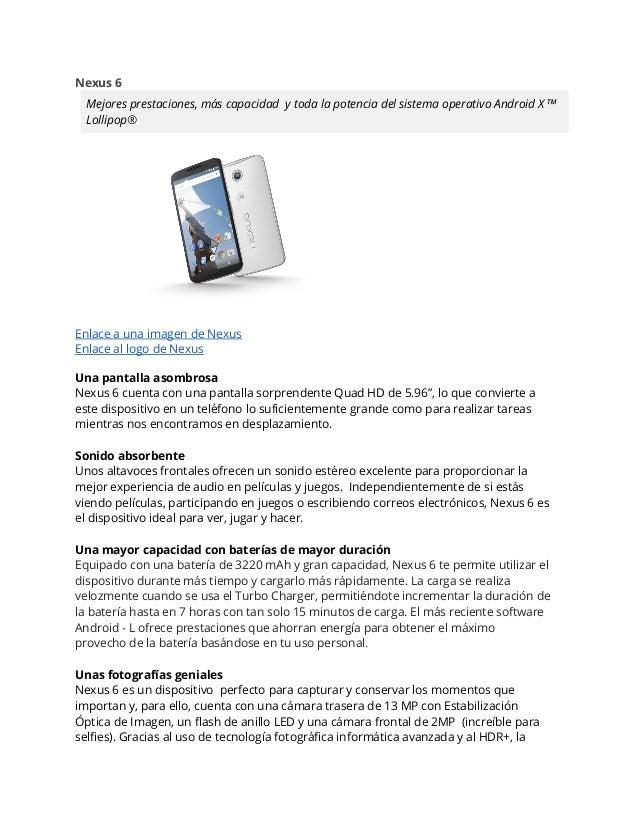Nexus 6  Mejores prestaciones, más capacidad y toda la potencia del sistema operativo Android X™  Lollipop®  Enlace a una ...