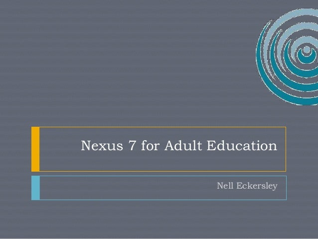 Nexus 7 for Adult Education  Nell Eckersley