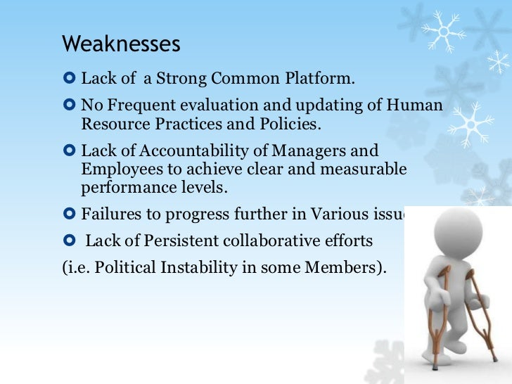 Weaknesses <br />Lack of  a Strong Common Platform.<br />No Frequent evaluation and updating of Human Resource Practices a...