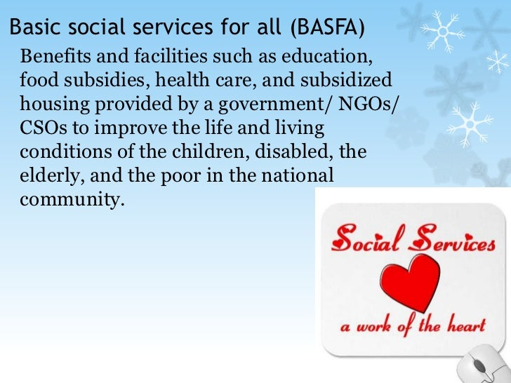 Basic social services for all (BASFA)<br />Benefits and facilities such as education, food subsidies, health care, and sub...