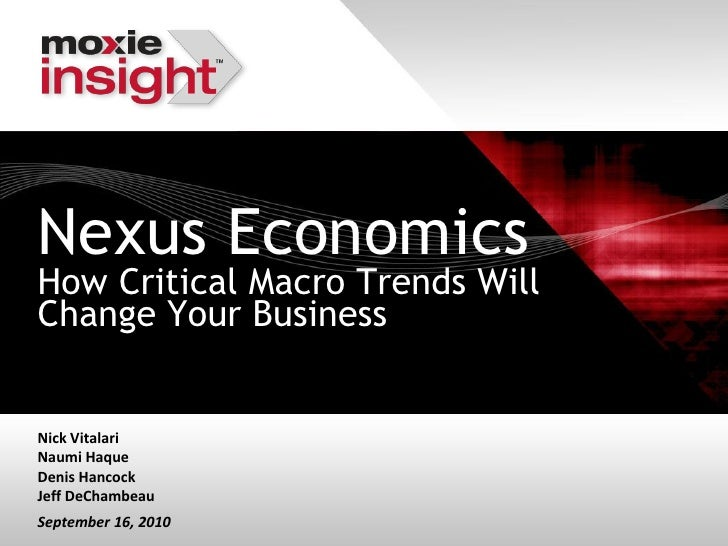 Nexus EconomicsHow Critical Macro Trends WillChange Your BusinessNick VitalariNaumi HaqueDenis HancockJeff DeChambeauSepte...