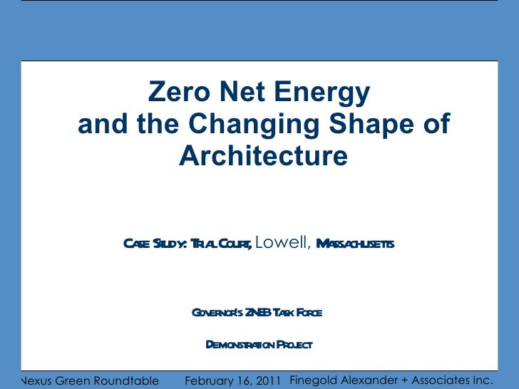 Zero Net Energy  and the Changing Shape of Architecture Case Study: Trial Court,  Lowell,   Massachusetts Governor's ZNEB ...