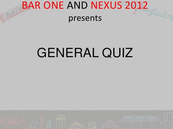 BAR ONE AND NEXUS 2012        presents  GENERAL QUIZ