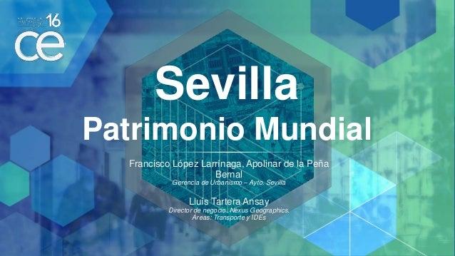 Sevilla Patrimonio Mundial Francisco López Larrínaga, Apolinar de la Peña Bernal Gerencia de Urbanismo – Ayto. Sevilla Llu...