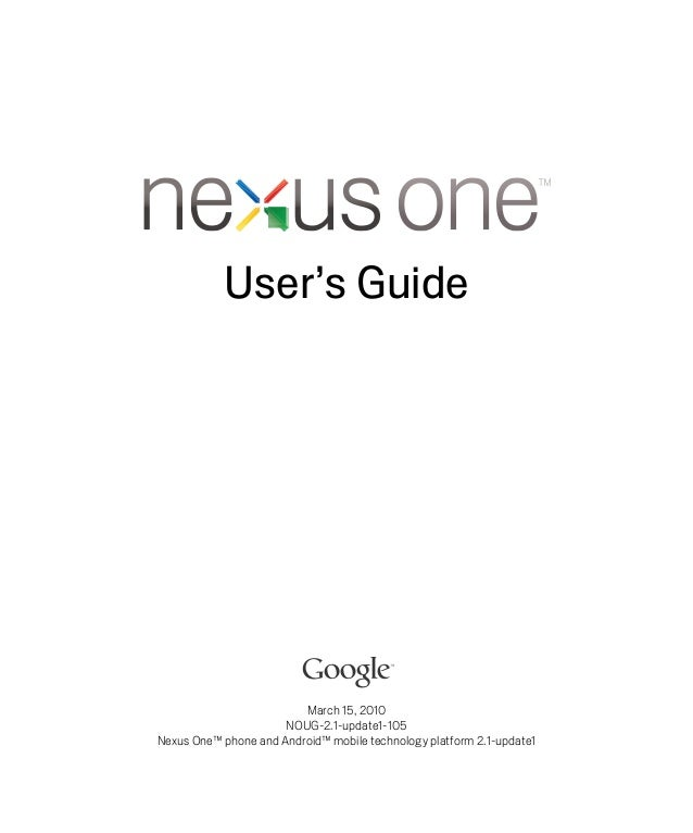 User's Guide                         March 15, 2010                      NOUG-2.1-update1-105Nexus One™ phone and Android™...