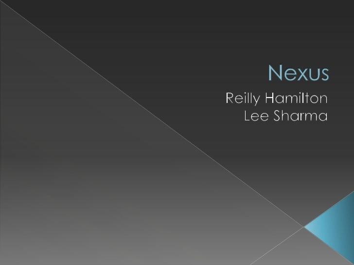 Nexus<br />Reilly Hamilton<br />Lee Sharma<br />