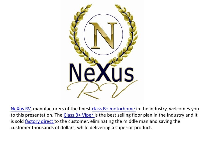 NeXus RV, manufacturers of the finest class B+ motorhome in the industry, welcomes youto this presentation. The Class B+ V...